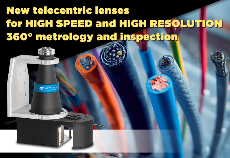New telecentric lenses for HIGH SPEED and HIGH RESOLUTION 360° metrology and inspection