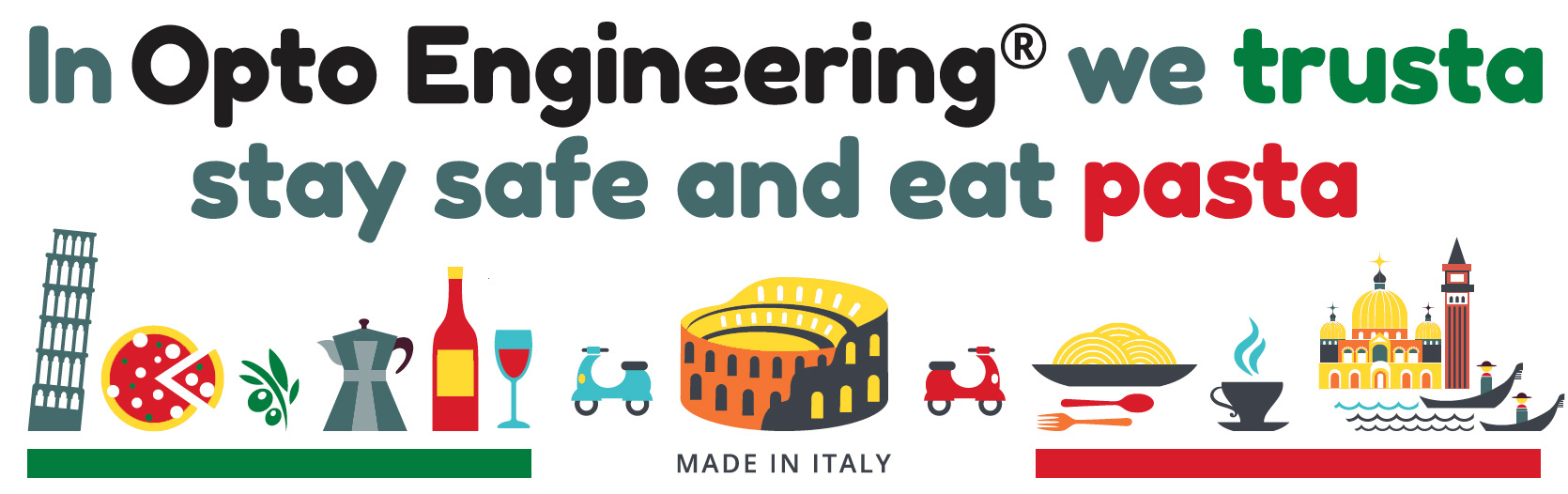 IN OPTO ENGINEERING® WE TRUSTA, STAY SAFE AND EAT PASTA!